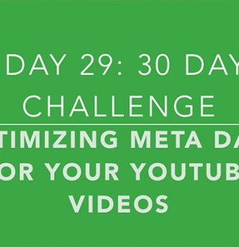 Day 29: The 3 Key Pieces of Meta Data to Optimize Your YouTube Videos