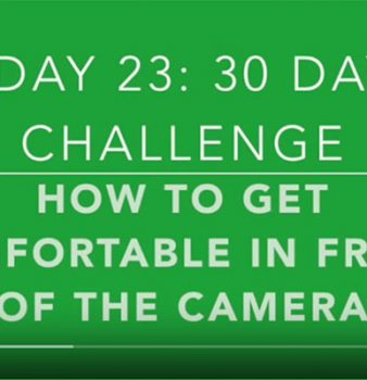Day 23: More Video Marketing Tips For Getting Comfortable in Front of the Camera