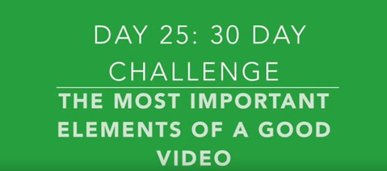 Day 25: The Two Most Important Elements to Great Marketing Videos