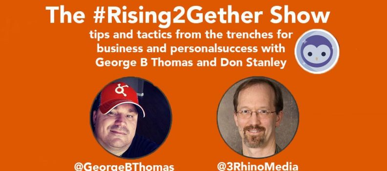 #Rising2Gether Biz/Life Show: ROI of Being Helpful @GeorgeBThomas @3RhinoMedia